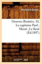 Oeuvres Illustrees. 10, Le Capitaine Paul; Murat; Le Kent (Ed.1897)