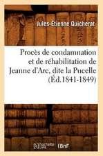Proces de Condamnation Et de Rehabilitation de Jeanne D'Arc, Dite La Pucelle