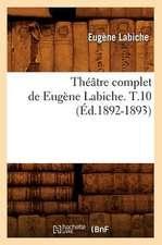 Theatre Complet de Eugene Labiche. T.10 (Ed.1892-1893)