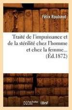 Traite de L'Impuissance Et de La Sterilite Chez L'Homme Et Chez La Femme (Ed.1872)