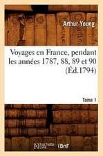Voyages En France, Pendant Les Annees 1787, 88, 89 Et 90. Tome 1 (Ed.1794)