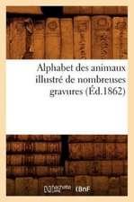 Alphabet Des Animaux Illustre de Nombreuses Gravures (Ed.1862)