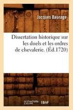 Dissertation Historique Sur Les Duels Et Les Ordres de Chevalerie .