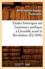 Etudes Historiques Sur L'Assistance Publique a Grenoble Avant La Revolution (Ed.1898)