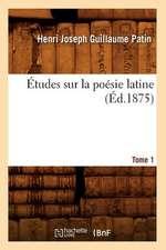Etudes Sur La Poesie Latine. Tome 1 (Ed.1875)