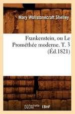 Frankenstein, Ou Le Promethee Moderne. T. 3 (Ed.1821)