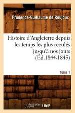 Histoire D'Angleterre Depuis Les Temps Les Plus Recules Jusqu'a Nos Jours. Tome 1 (Ed.1844-1845)