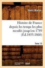 Histoire de France Depuis les Temps les Plus Recules Jusqu'en 1789. Tome 15:  1830-1840. Tome 5 (Ed.1877)