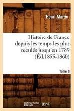 Histoire de France Depuis les Temps les Plus Recules Jusqu'en 1789. Tome 8:  1830-1840. Tome 5 (Ed.1877)