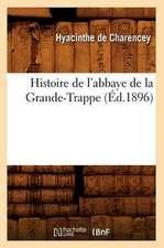 Histoire de L'Abbaye de La Grande-Trappe (Ed.1896)