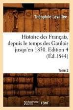 Histoire Des Francais, Depuis Le Temps Des Gaulois Jusqu'en 1830. Edition 4, Tome 2 (Ed.1844)
