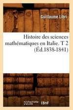 Histoire Des Sciences Mathematiques En Italie. T 2 (Ed.1838-1841)