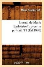 Journal de Marie Bashkirtseff:  Avec Un Portrait. T1 (Ed.1890)