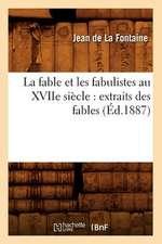 La Fable Et Les Fabulistes Au Xviie Siecle:  Extraits Des Fables (Ed.1887)