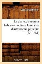 La Planete Que Nous Habitons:  Notions Familieres D'Astronomie Physique (Ed.1881)