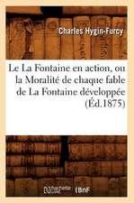 Le La Fontaine En Action, Ou La Moralite de Chaque Fable de La Fontaine Developpee (Ed.1875)