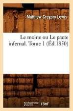 Le Moine Ou Le Pacte Infernal. Tome 1 (Ed.1850)