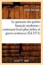 Le Parnasse Des Poetes Francois Modernes:  Contenant Leurs Plus Riches Et Graves Sentences (Ed.1571)