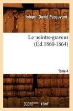 Le Peintre-Graveur. Tome 4 (Ed.1860-1864)