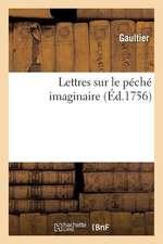 Lettres Sur Le Peche Imaginaire. Au Sujet Du Mandement Et Instruction Pastorale de M. L'Archeveque