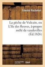 La Peche de Vulcain, Ou L'Ile Des Fleuves, A-Propos Mele de Vaudevilles
