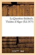 La Question Theatrale. Theatre D'Alger