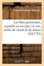 Les Fetes Parisiennes, Comedie En Un Acte, En Vers, Melee de Chants de Danses