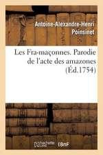 Les Fra-Maconnes. Parodie de L'Acte Des Amazones; Dans L'Opera Des Fetes de L'Amour de L'Himen