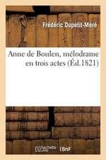 Anne de Boulen, Melodrame En Trois Actes