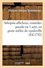 Arlequin Afficheur, Comedie-Parade En 1 Acte, En Prose Melee de Vaudeville (Ed.1792)