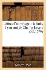 Lettres D'Un Voyageur a Paris, a Son Ami Sir Charles Lovers, Demeurant a Londres