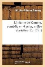 L'Infante de Zamora, Comedie En 4 Actes, Melee D'Ariettes, Parodiees Sur La Musique