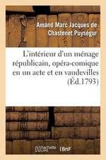 L'Interieur D'Un Menage Republicain, Opera-Comique En Un Acte Et En Vaudevilles