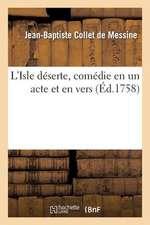 L'Isle Deserte, Comedie En Un Acte Et En Vers, Representee, Pour La Premiere Fois