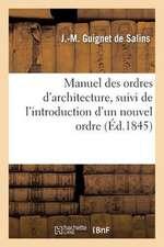 Manuel Des Ordres D'Architecture, Suivi de L'Introduction D'Un Nouvel Ordre