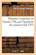Memoires Couronnes En L'Annee 1786, Par L'Academie Des Sciences de Lyon
