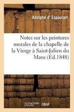 Notes Sur Les Peintures Murales de La Chapelle de La Vierge a Saint-Julien Du Mans