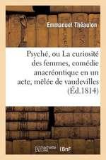 Psyche, Ou La Curiosite Des Femmes, Comedie Anacreontique En Un Acte, Melee de Vaudevilles