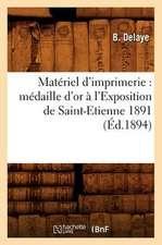 Materiel D'Imprimerie:  Medaille D'Or A L'Exposition de Saint-Etienne 1891 (Ed.1894)