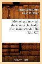 Memoires D'Un Vilain Du Xive Siecle, Traduit D'Un Manuscrit de 1369, (Ed.1820)