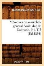 Memoires Du Marechal-General Soult, Duc de Dalmatie. P 1, T 2 (Ed.1854)