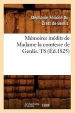 Memoires Inedits de Madame la Comtesse de Genlis. T8