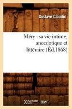 Mery:  Sa Vie Intime, Anecdotique Et Litteraire (Ed.1868)
