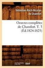 Oeuvres Completes de Chamfort. T. 3 (Ed.1824-1825)