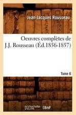 Oeuvres Completes de J.-J. Rousseau. Tome 6 (Ed.1856-1857)