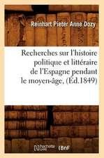 Recherches Sur L'Histoire Politique Et Litteraire de L'Espagne Pendant Le Moyen-Age, (Ed.1849)