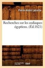 Recherches Sur Les Zodiaques Egyptiens . (Ed.1821)