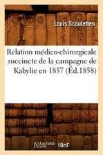 Relation Medico-Chirurgicale Succincte de La Campagne de Kabylie En 1857 (Ed.1858)