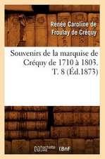Souvenirs de La Marquise de Crequy de 1710 a 1803. T. 8 (Ed.1873)