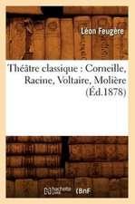 Theatre Classique:  Corneille, Racine, Voltaire, Moliere (Ed.1878)